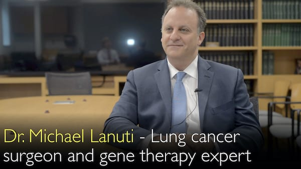Dr. Michael Lanuti. Lung cancer and Esophageal cancer surgeon. Cancer gene therapy expert. Biography. 0