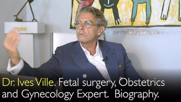 Dr. Ives Ville. Fetal surgery, Obstetrics and Gynecology Expert. Biography.